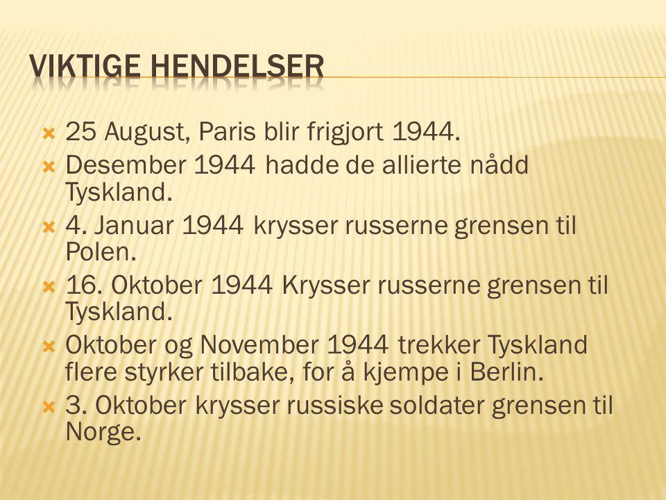  25 August, Paris blir frigjort 1944.  Desember 1944 hadde de allierte nådd Tyskland.  4. Januar 1944 krysser russerne grensen til Polen.  16. Okt