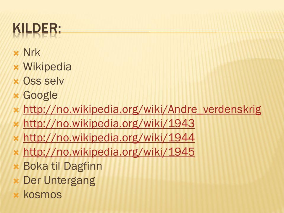  Nrk  Wikipedia  Oss selv  Google  http://no.wikipedia.org/wiki/Andre_verdenskrig http://no.wikipedia.org/wiki/Andre_verdenskrig  http://no.wiki