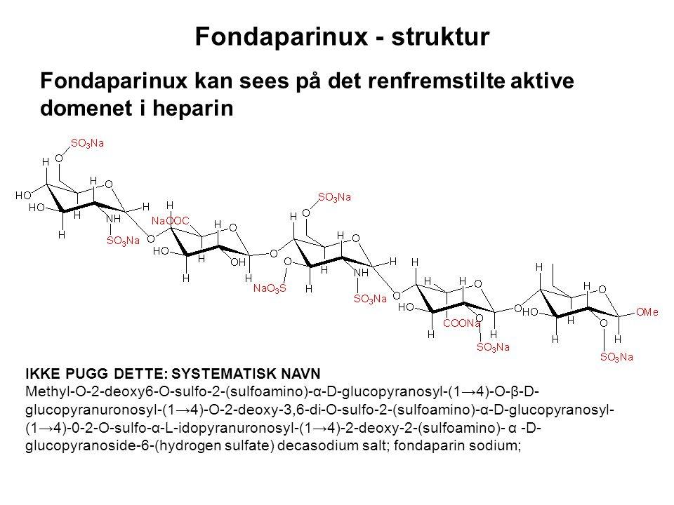 Fondaparinux - struktur IKKE PUGG DETTE: SYSTEMATISK NAVN Methyl-O-2-deoxy6-O-sulfo-2-(sulfoamino)-α-D-glucopyranosyl-(1→4)-O-β-D glucopyranuronosyl