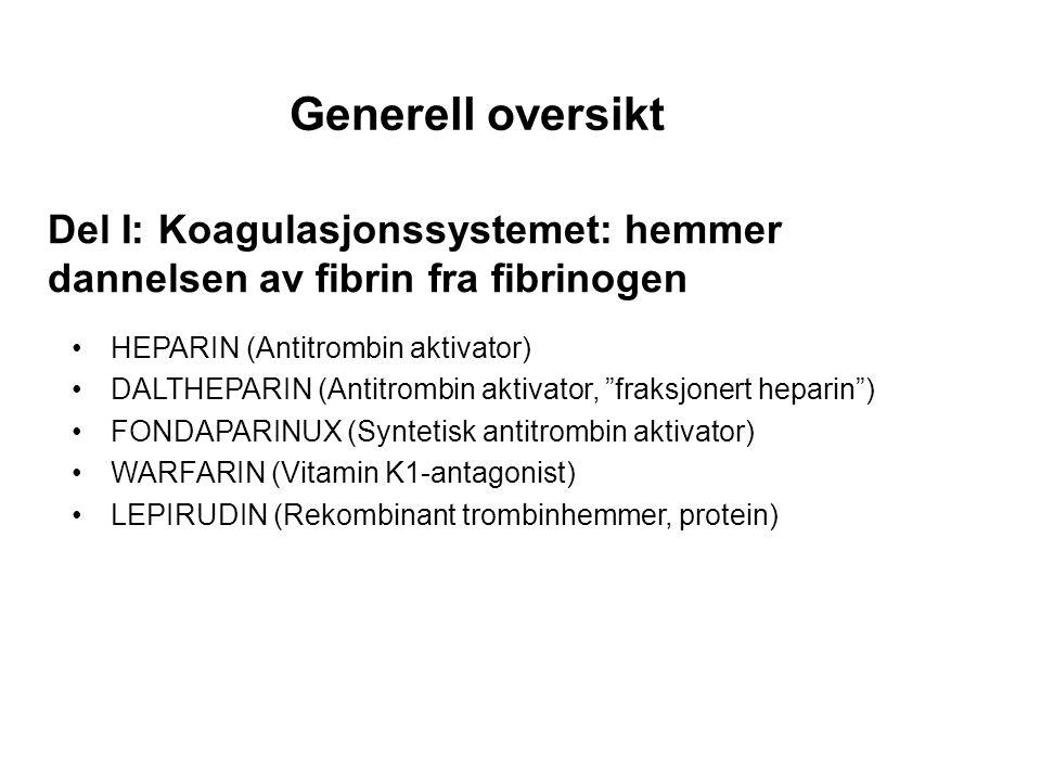 "Generell oversikt HEPARIN (Antitrombin aktivator) DALTHEPARIN (Antitrombin aktivator, ""fraksjonert heparin"") FONDAPARINUX (Syntetisk antitrombin aktiv"