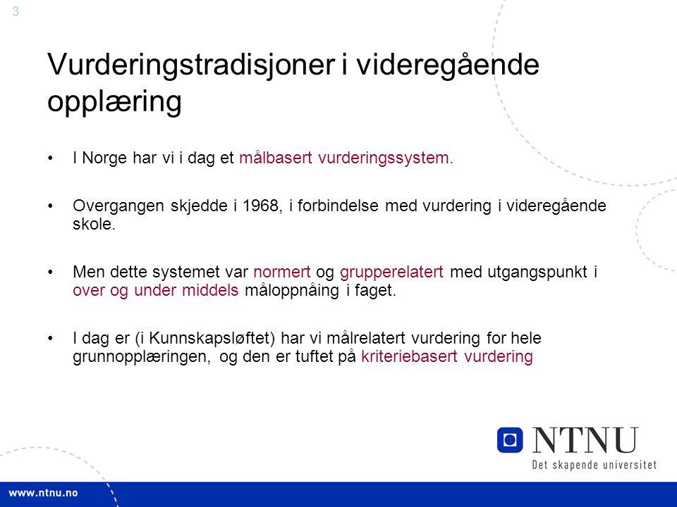 3 Vurderingstradisjoner i videregående opplæring I Norge har vi i dag et målbasert vurderingssystem.