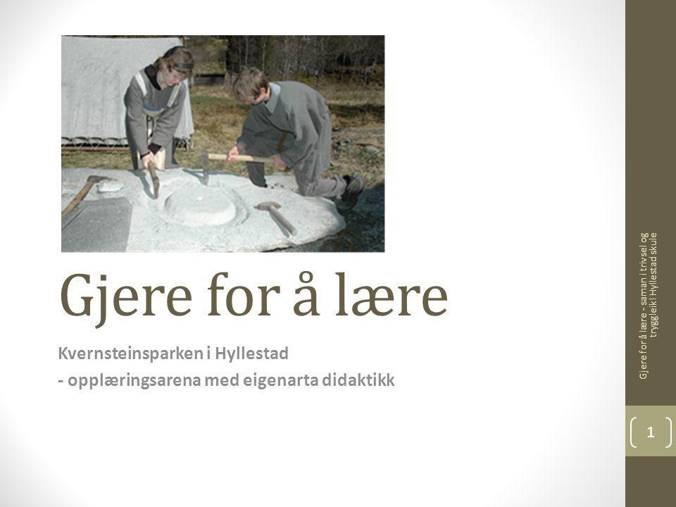Gjere for å lære Kvernsteinsparken i Hyllestad - opplæringsarena med eigenarta didaktikk Gjere for å lære - saman i trivsel og tryggleik! Hyllestad sk