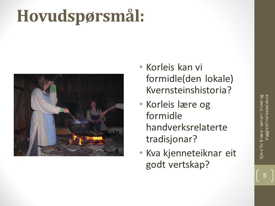 Hovudspørsmål: Korleis kan vi formidle(den lokale) Kvernsteinshistoria? Korleis lære og formidle handverksrelaterte tradisjonar? Kva kjenneteiknar eit