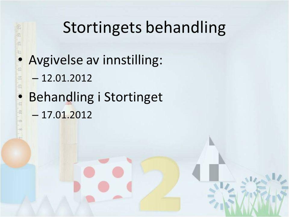 Stortingets behandling Avgivelse av innstilling: – 12.01.2012 Behandling i Stortinget – 17.01.2012