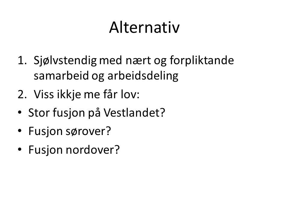 Alternativ 1.Sjølvstendig med nært og forpliktande samarbeid og arbeidsdeling 2.Viss ikkje me får lov: Stor fusjon på Vestlandet.