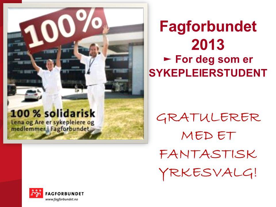 Fagforbundet 2013 ► For deg som er SYKEPLEIERSTUDENT GRATULERER MED ET FANTASTISK YRKESVALG!