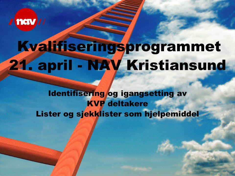Kvalifiseringsprogrammet 21. april - NAV Kristiansund Identifisering og igangsetting av KVP deltakere Lister og sjekklister som hjelpemiddel
