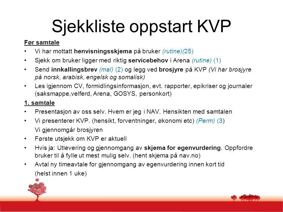Sjekkliste oppstart KVP Før samtale Vi har mottatt henvisningsskjema på bruker (rutine)(25) Sjekk om bruker ligger med riktig servicebehov i Arena (ru