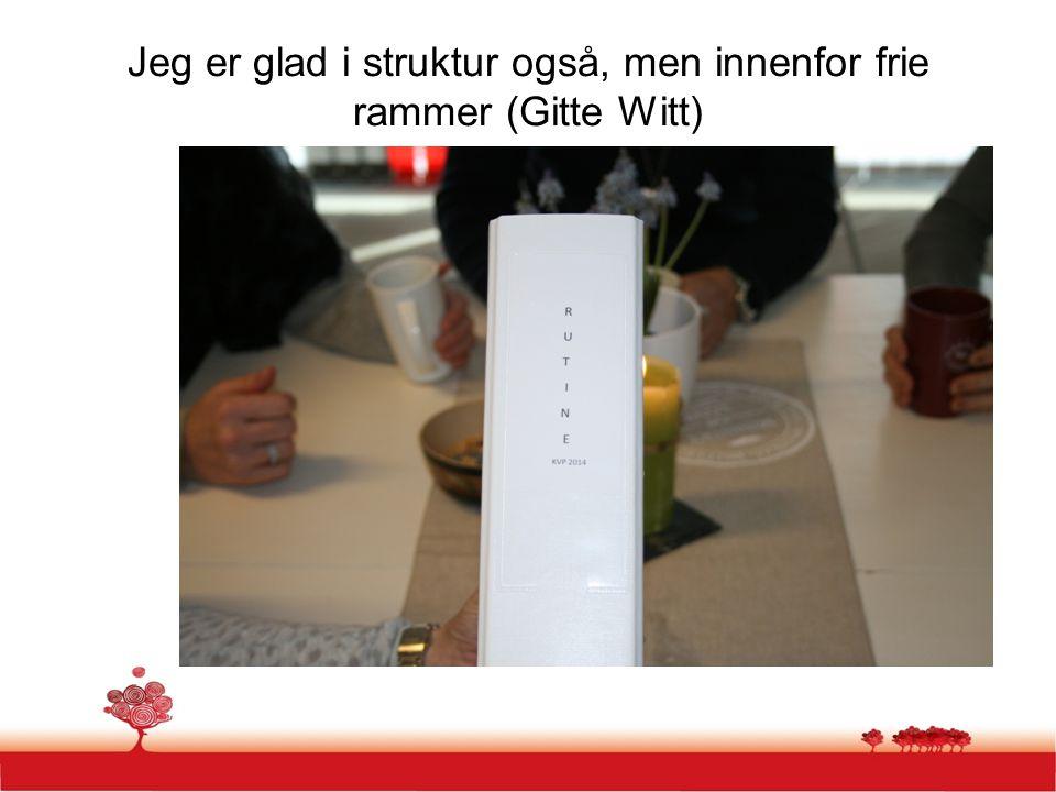 Jeg er glad i struktur også, men innenfor frie rammer (Gitte Witt)