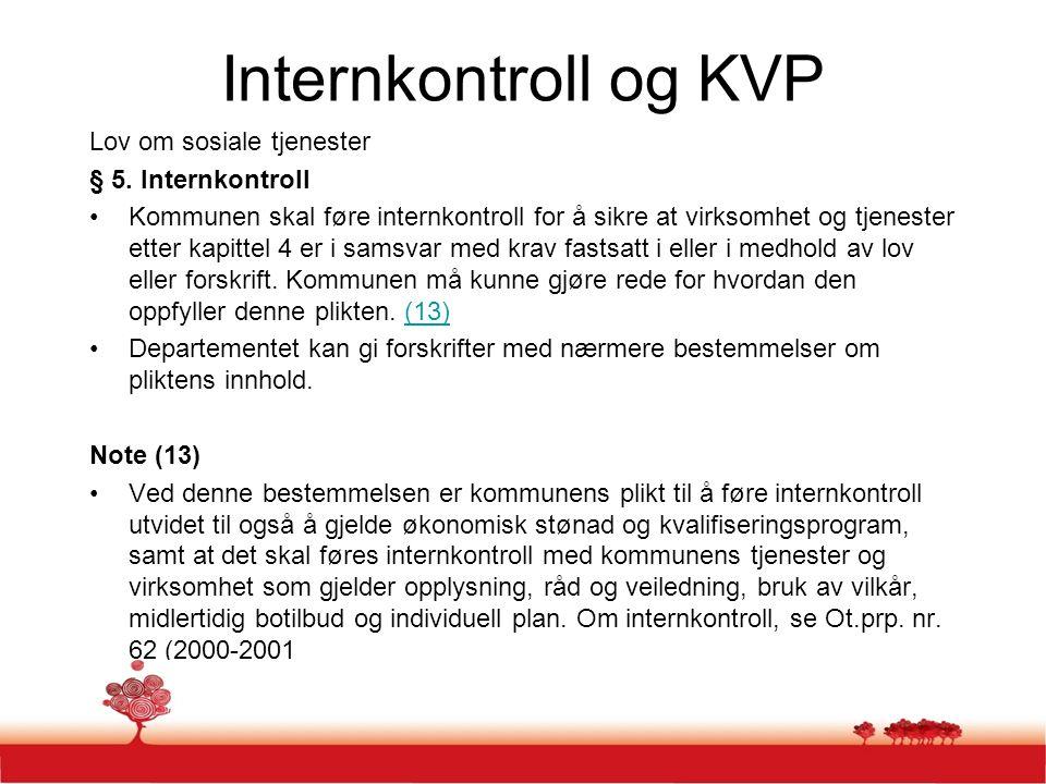 Internkontroll og KVP Lov om sosiale tjenester § 5. Internkontroll Kommunen skal føre internkontroll for å sikre at virksomhet og tjenester etter kapi