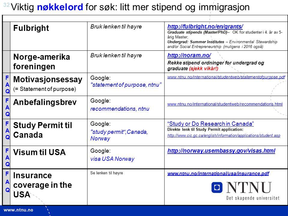 32 Viktig nøkkelord for søk: litt mer stipend og immigrasjon Fulbright Bruk lenken til høyrehttp://fulbright.no/en/grants/ http://fulbright.no/en/grants/ Graduate stipends (Master/PhD)– OK for studenter i 4.
