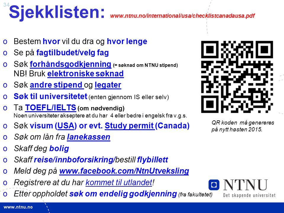 34 Sjekklisten: www.ntnu.no/international/usa/checklistcanadausa.pdf oBestem hvor vil du dra og hvor lenge oSe på fagtilbudet/velg fag oSøk forhåndsgodkjenning (= søknad om NTNU stipend) NB.