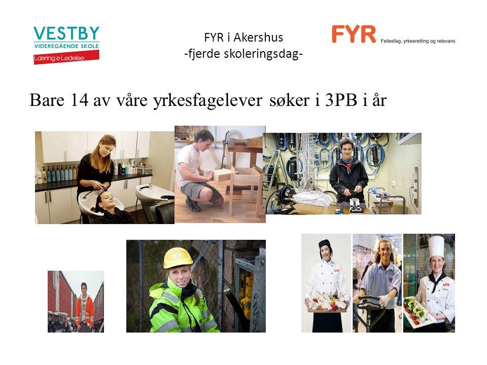 FYR i Akershus -fjerde skoleringsdag- Bare 14 av våre yrkesfagelever søker i 3PB i år