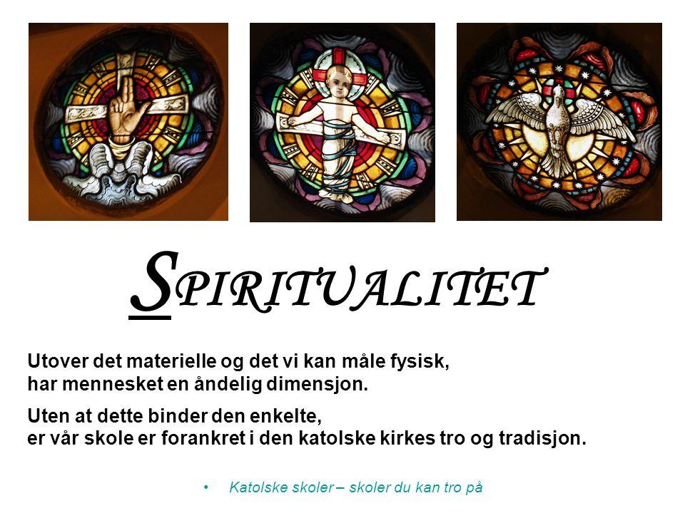 S PIRITUALITET Utover det materielle og det vi kan måle fysisk, har mennesket en åndelig dimensjon. Uten at dette binder den enkelte, er vår skole er
