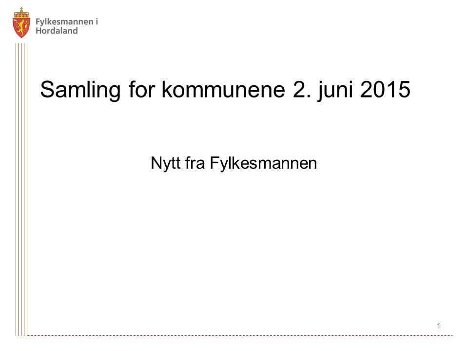 1 Samling for kommunene 2. juni 2015 Nytt fra Fylkesmannen