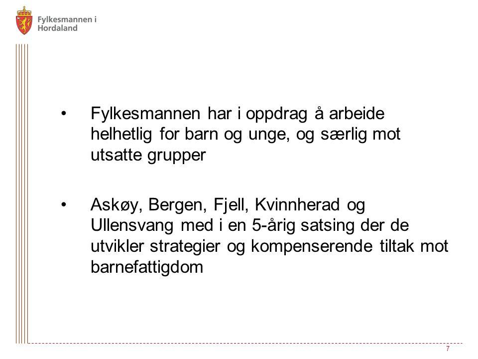 Fylkesmannen har i oppdrag å arbeide helhetlig for barn og unge, og særlig mot utsatte grupper Askøy, Bergen, Fjell, Kvinnherad og Ullensvang med i en 5-årig satsing der de utvikler strategier og kompenserende tiltak mot barnefattigdom 7