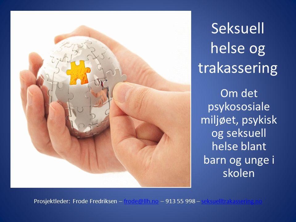Prosjektet Seksuell helse og trakassering Handlingsplan mot seksuell trakassering - fylkestinget 2006 Handlingsplan mot seksuell trakassering Bendixen og Kennair – Seksuell trakassering i vgs – resultatrapport 2008resultatrapport 2008 Pilot - Trondheim kommune og LLH Trøndelag 2007 – 2010.
