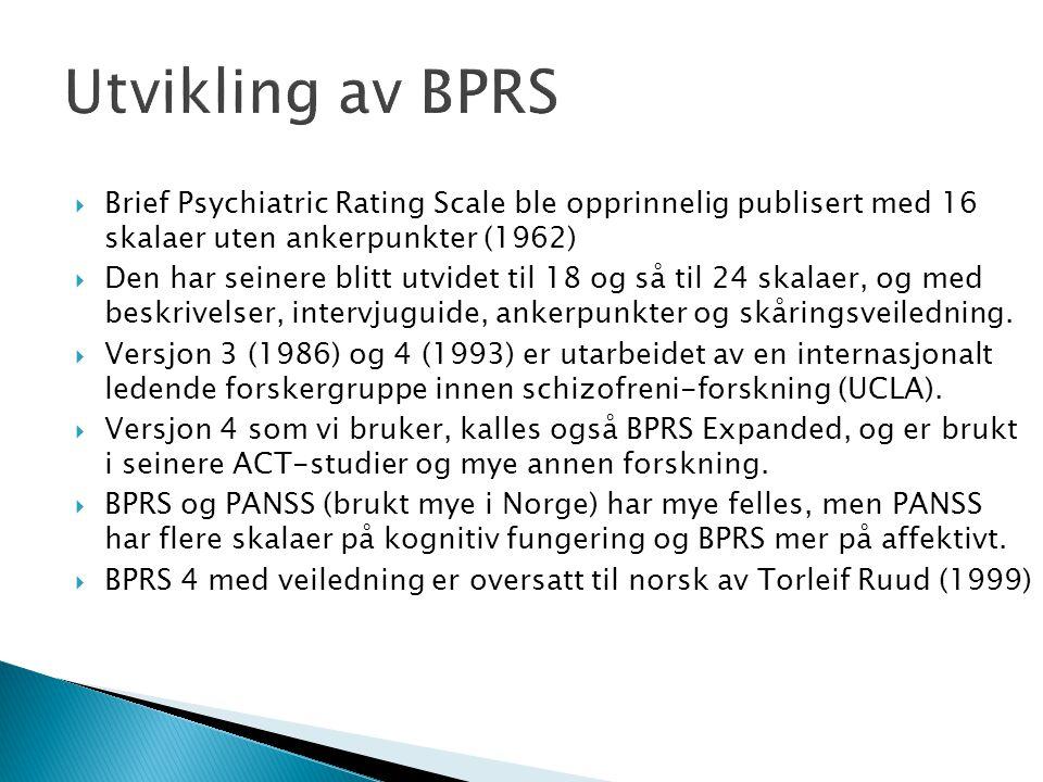 Utvikling av BPRS  Brief Psychiatric Rating Scale ble opprinnelig publisert med 16 skalaer uten ankerpunkter (1962)  Den har seinere blitt utvidet t
