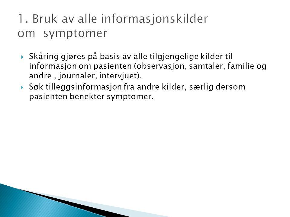1. Bruk av alle informasjonskilder om symptomer  Skåring gjøres på basis av alle tilgjengelige kilder til informasjon om pasienten (observasjon, samt