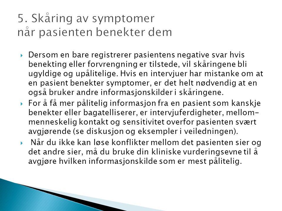 5. Skåring av symptomer når pasienten benekter dem  Dersom en bare registrerer pasientens negative svar hvis benekting eller forvrengning er tilstede