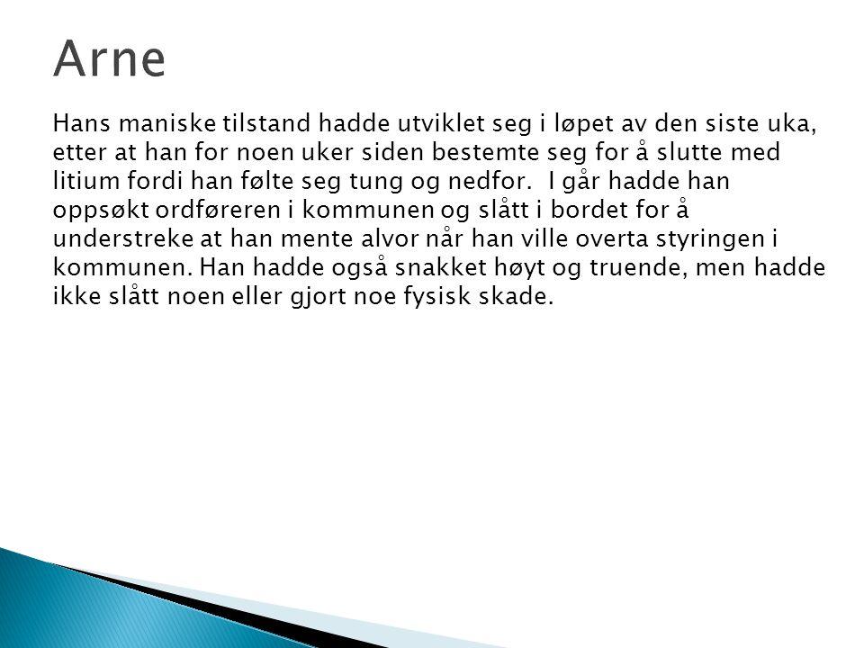 Arne Hans maniske tilstand hadde utviklet seg i løpet av den siste uka, etter at han for noen uker siden bestemte seg for å slutte med litium fordi ha