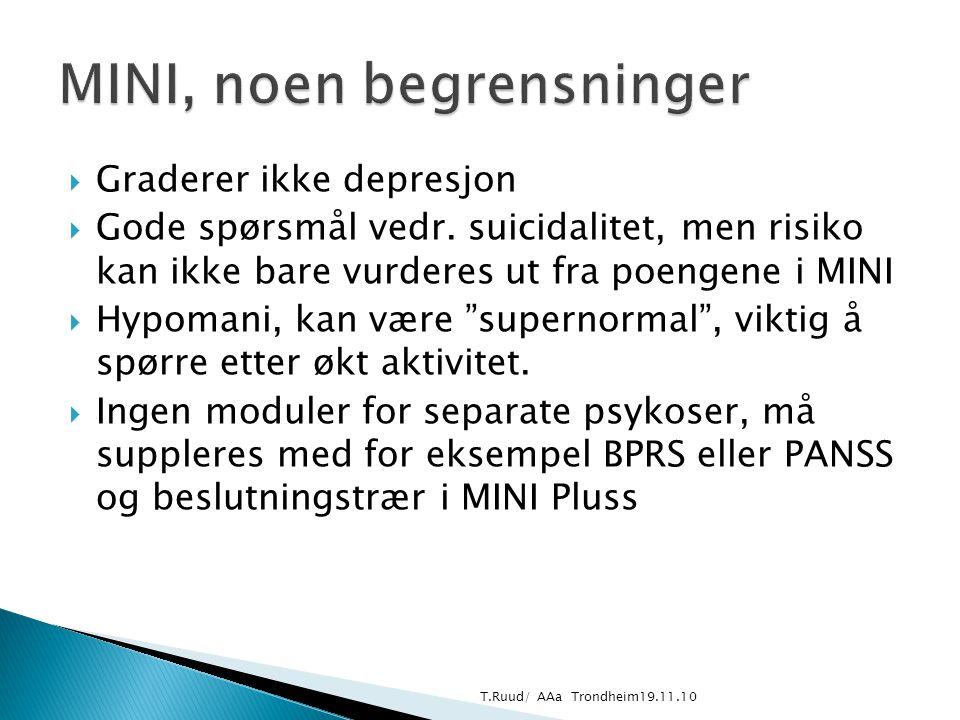 """ Graderer ikke depresjon  Gode spørsmål vedr. suicidalitet, men risiko kan ikke bare vurderes ut fra poengene i MINI  Hypomani, kan være """"supernorm"""