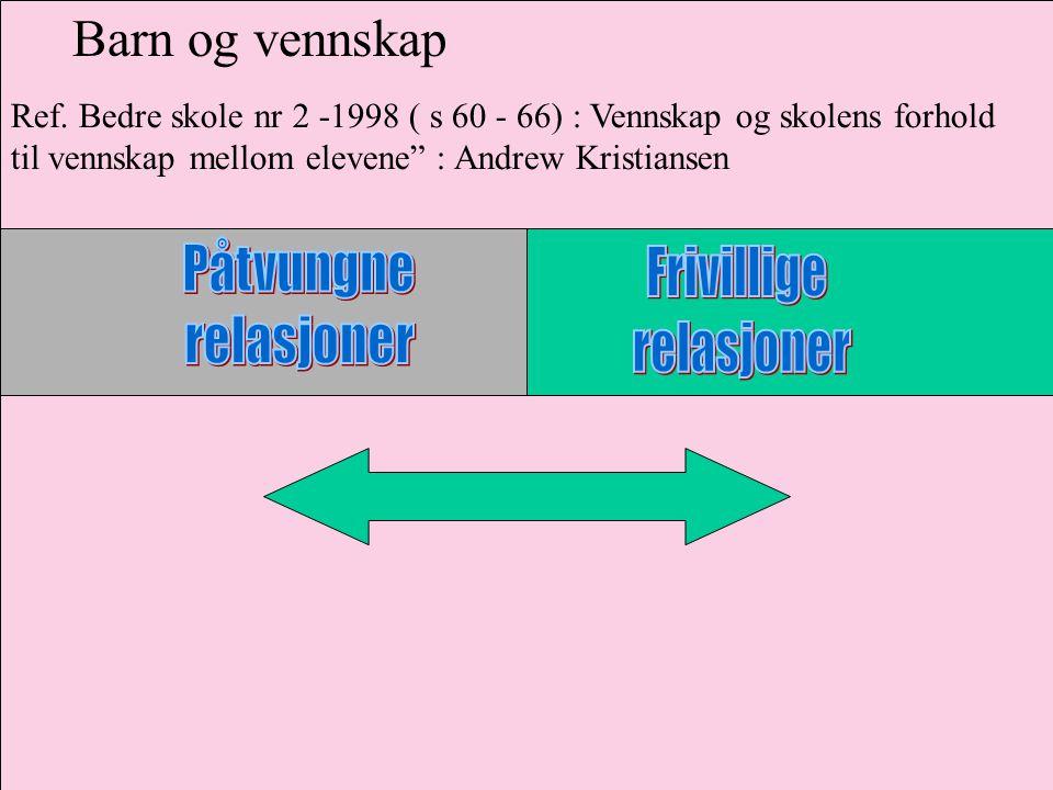 """Ref. Bedre skole nr 2 -1998 ( s 60 - 66) : Vennskap og skolens forhold til vennskap mellom elevene"""" : Andrew Kristiansen Barn og vennskap"""