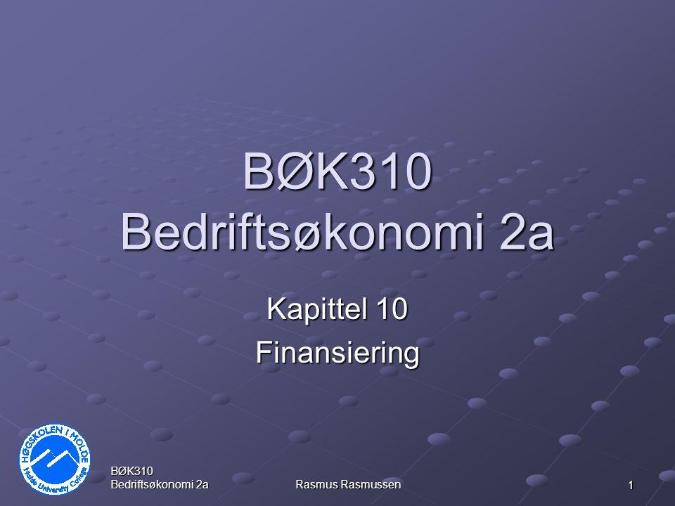 BØK310 Bedriftsøkonomi 2a Rasmus Rasmussen 1 BØK310 Bedriftsøkonomi 2a Kapittel 10 Finansiering