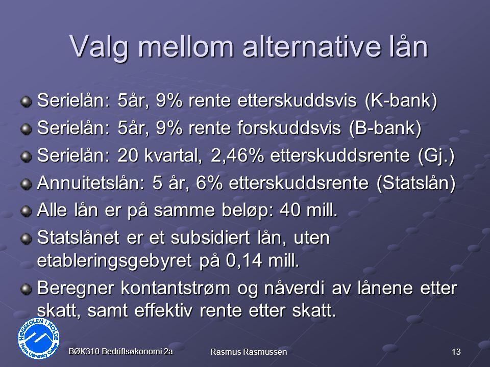 13 BØK310 Bedriftsøkonomi 2a Rasmus Rasmussen Valg mellom alternative lån Serielån: 5år, 9% rente etterskuddsvis (K-bank) Serielån: 5år, 9% rente fors