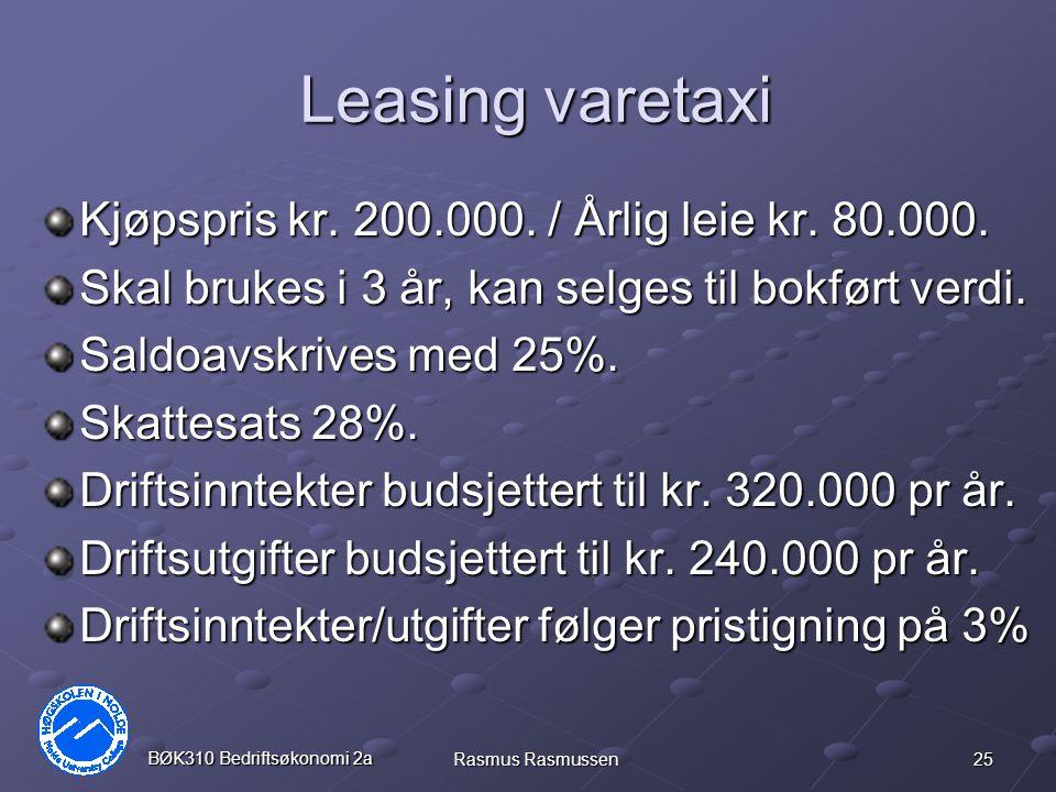 25 BØK310 Bedriftsøkonomi 2a Rasmus Rasmussen Leasing varetaxi Kjøpspris kr. 200.000. / Årlig leie kr. 80.000. Skal brukes i 3 år, kan selges til bokf