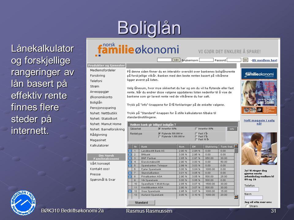 31 BØK310 Bedriftsøkonomi 2a Rasmus Rasmussen Boliglån Lånekalkulator og forskjellige rangeringer av lån basert på effektiv rente finnes flere steder