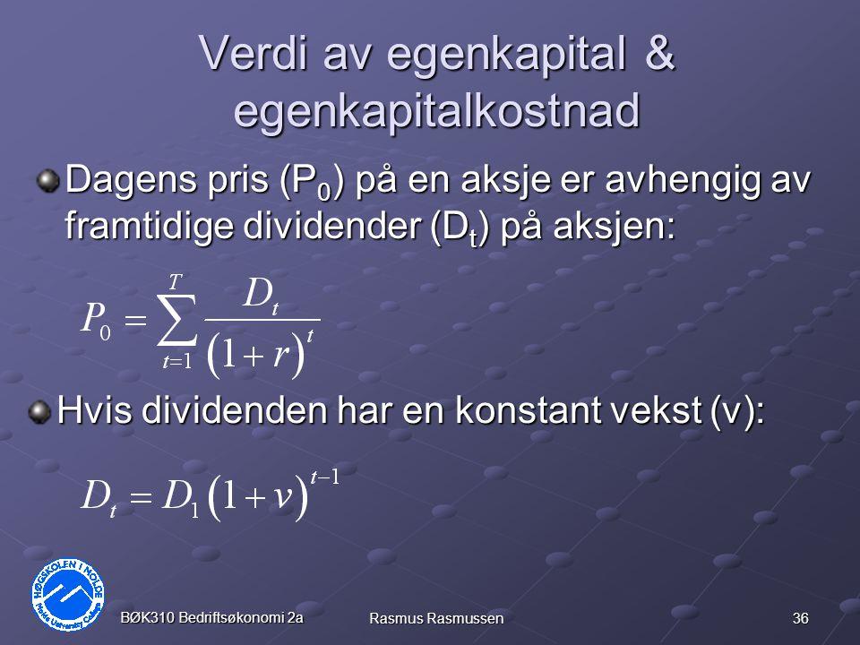 36 BØK310 Bedriftsøkonomi 2a Rasmus Rasmussen Verdi av egenkapital & egenkapitalkostnad Dagens pris (P 0 ) på en aksje er avhengig av framtidige divid