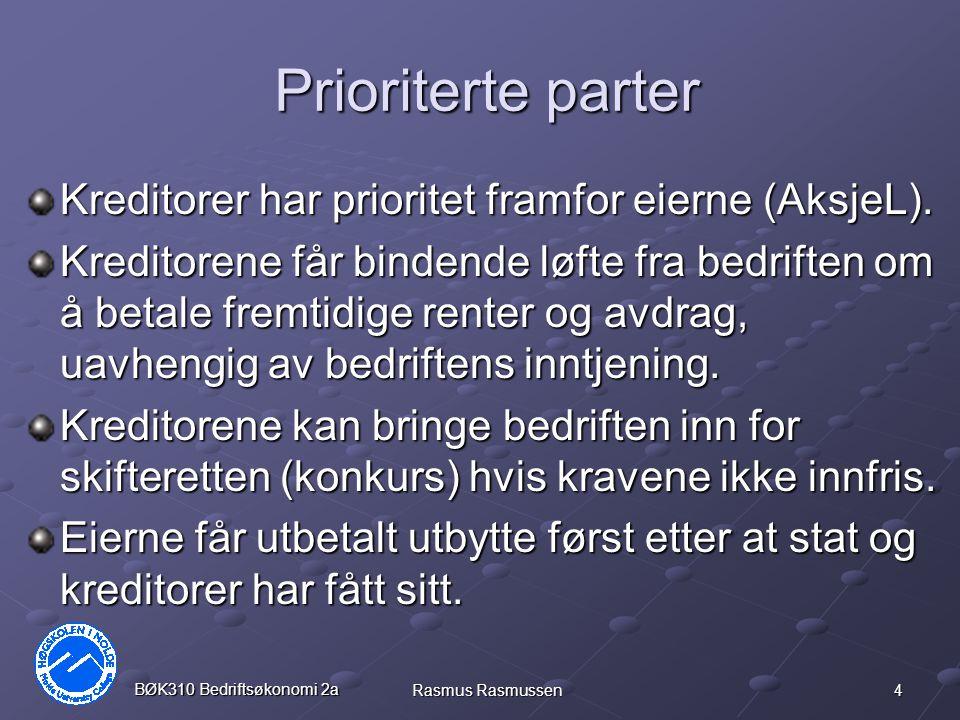 4 BØK310 Bedriftsøkonomi 2a Rasmus Rasmussen Prioriterte parter Kreditorer har prioritet framfor eierne (AksjeL). Kreditorene får bindende løfte fra b