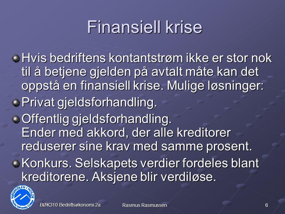 6 BØK310 Bedriftsøkonomi 2a Rasmus Rasmussen Finansiell krise Hvis bedriftens kontantstrøm ikke er stor nok til å betjene gjelden på avtalt måte kan d