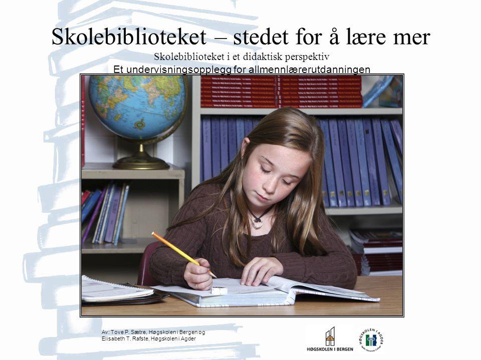 Skolebiblioteket – stedet for å lære mer Skolebiblioteket i et didaktisk perspektiv Et undervisningsopplegg for allmennlærerutdanningen Av: Tove P.