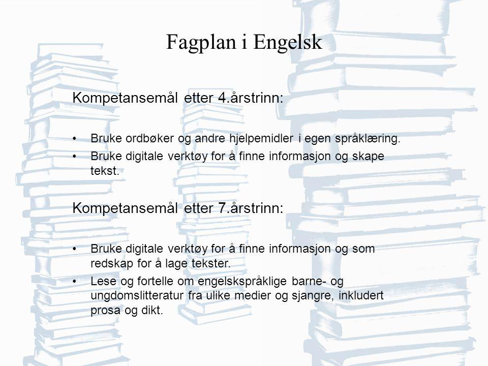 Fagplan i Engelsk Kompetansemål etter 4.årstrinn: Bruke ordbøker og andre hjelpemidler i egen språklæring.