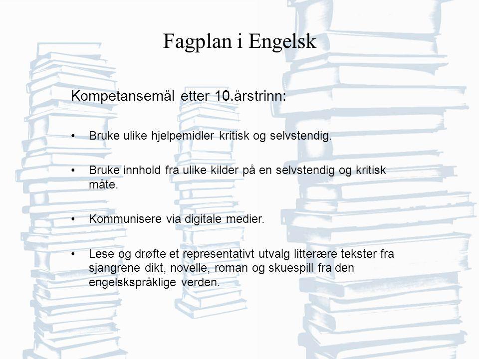 Fagplan i Engelsk Kompetansemål etter 10.årstrinn: Bruke ulike hjelpemidler kritisk og selvstendig.
