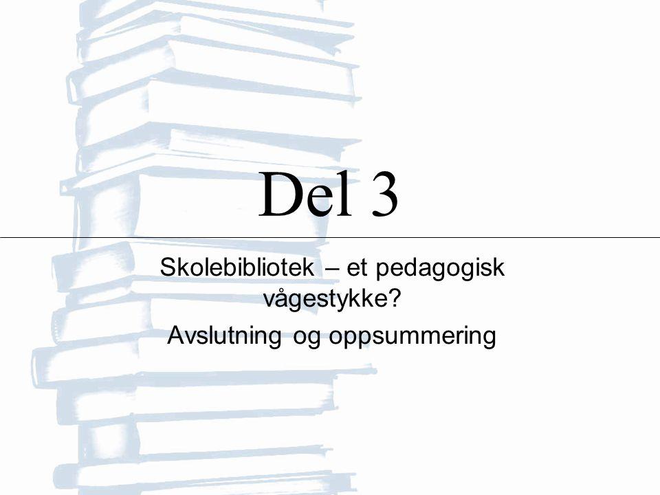 Del 3 Skolebibliotek – et pedagogisk vågestykke Avslutning og oppsummering