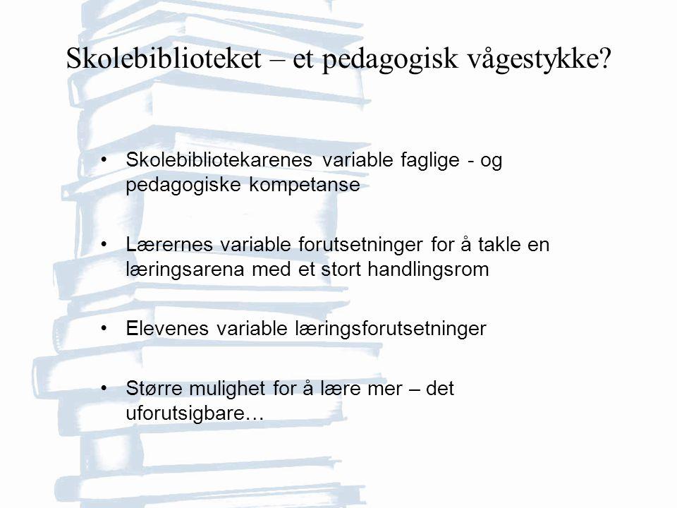 Skolebibliotekarenes variable faglige - og pedagogiske kompetanse Lærernes variable forutsetninger for å takle en læringsarena med et stort handlingsrom Elevenes variable læringsforutsetninger Større mulighet for å lære mer – det uforutsigbare… Skolebiblioteket – et pedagogisk vågestykke