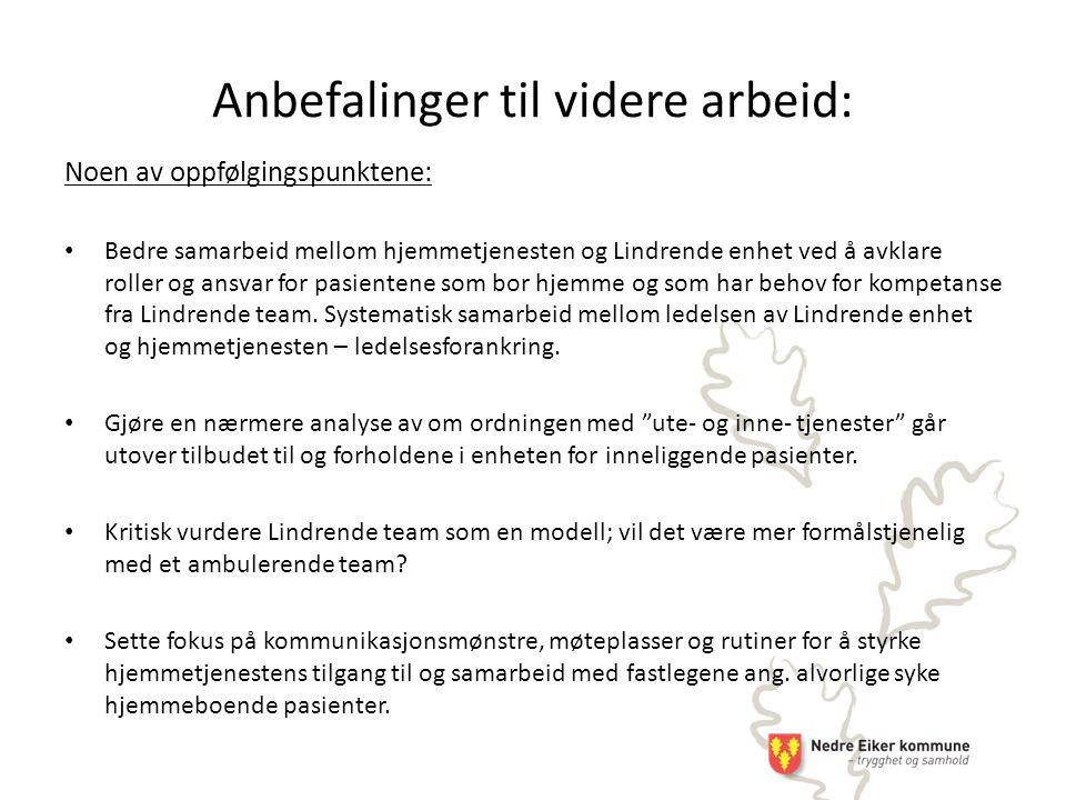 Anbefalinger til videre arbeid: Noen av oppfølgingspunktene: Bedre samarbeid mellom hjemmetjenesten og Lindrende enhet ved å avklare roller og ansvar for pasientene som bor hjemme og som har behov for kompetanse fra Lindrende team.