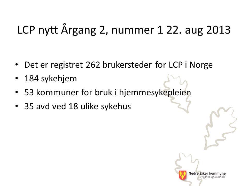 Det er registret 262 brukersteder for LCP i Norge 184 sykehjem 53 kommuner for bruk i hjemmesykepleien 35 avd ved 18 ulike sykehus LCP nytt Årgang 2, nummer 1 22.