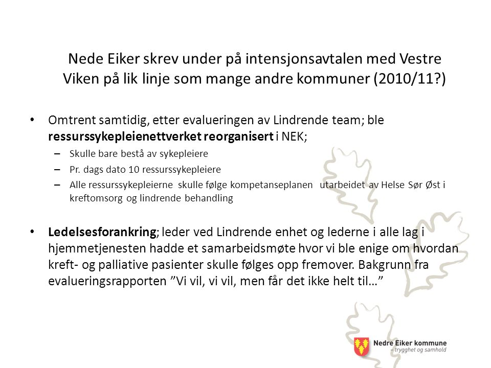 Nede Eiker skrev under på intensjonsavtalen med Vestre Viken på lik linje som mange andre kommuner (2010/11?) Omtrent samtidig, etter evalueringen av Lindrende team; ble ressurssykepleienettverket reorganisert i NEK; – Skulle bare bestå av sykepleiere – Pr.