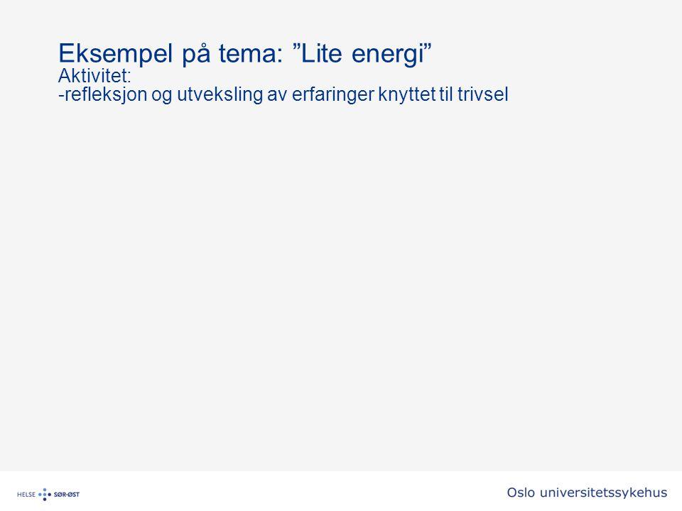 Eksempel på tema: Lite energi Aktivitet: -refleksjon og utveksling av erfaringer knyttet til trivsel