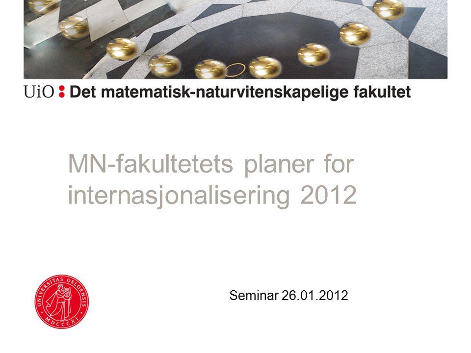 MN-fakultetets planer for internasjonalisering 2012 Seminar 26.01.2012