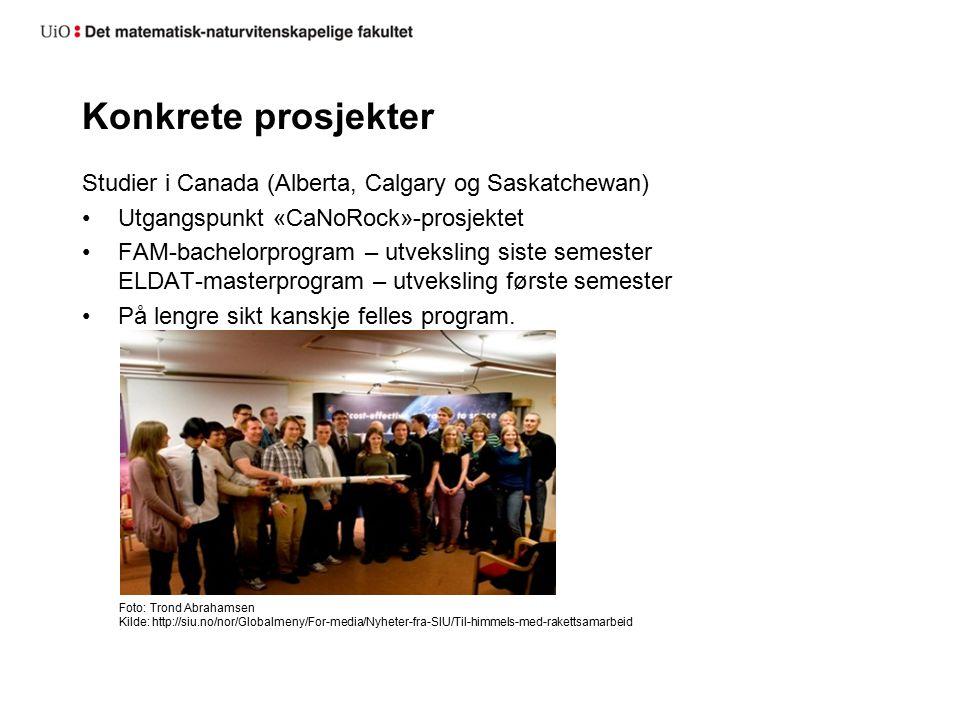 Konkrete prosjekter Studier i Canada (Alberta, Calgary og Saskatchewan) Utgangspunkt «CaNoRock»-prosjektet FAM-bachelorprogram – utveksling siste semester ELDAT-masterprogram – utveksling første semester På lengre sikt kanskje felles program.