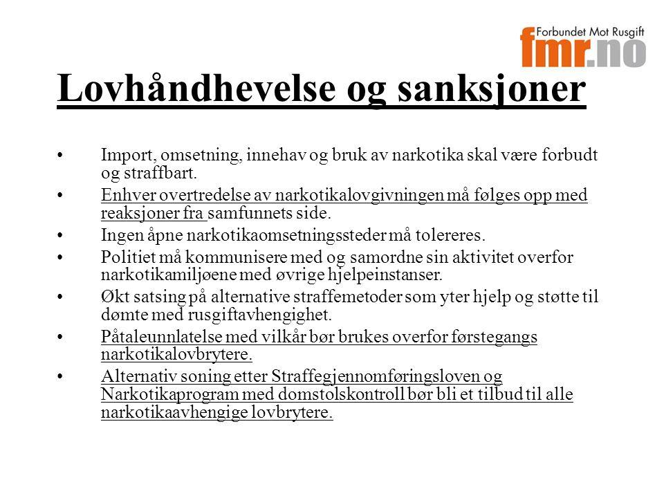Lovhåndhevelse og sanksjoner Import, omsetning, innehav og bruk av narkotika skal være forbudt og straffbart.