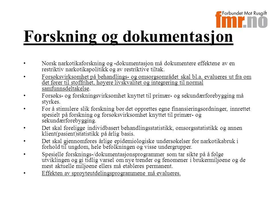 Forskning og dokumentasjon Norsk narkotikaforskning og -dokumentasjon må dokumentere effektene av en restriktiv narkotikapolitikk og av restriktive tiltak.