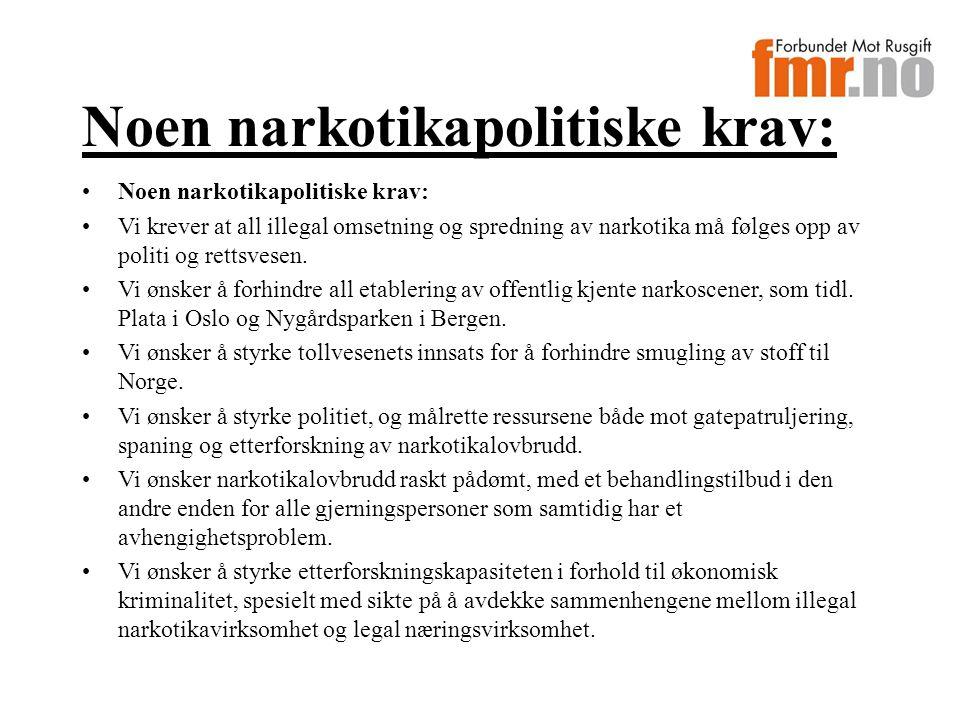 Noen narkotikapolitiske krav: Vi krever at all illegal omsetning og spredning av narkotika må følges opp av politi og rettsvesen.