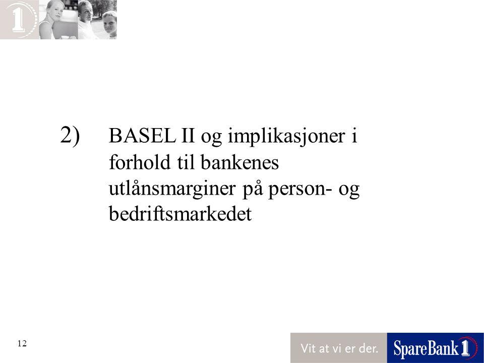 12 2) BASEL II og implikasjoner i forhold til bankenes utlånsmarginer på person- og bedriftsmarkedet