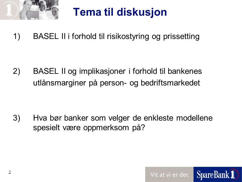 2 Tema til diskusjon 1)BASEL II i forhold til risikostyring og prissetting 2)BASEL II og implikasjoner i forhold til bankenes utlånsmarginer på person- og bedriftsmarkedet 3)Hva bør banker som velger de enkleste modellene spesielt være oppmerksom på?
